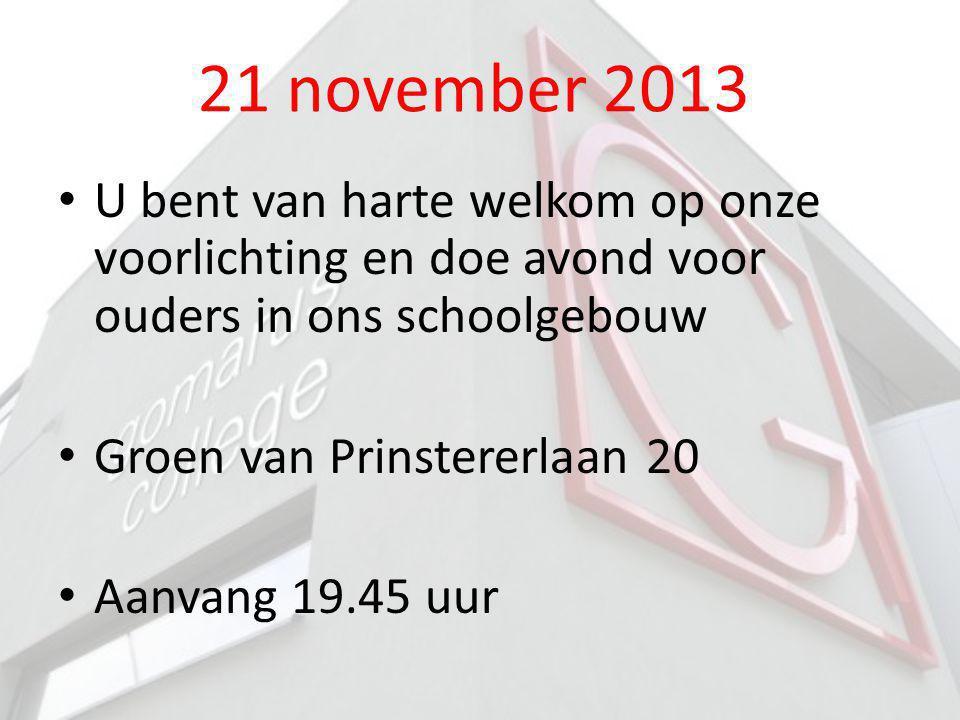 21 november 2013 U bent van harte welkom op onze voorlichting en doe avond voor ouders in ons schoolgebouw.