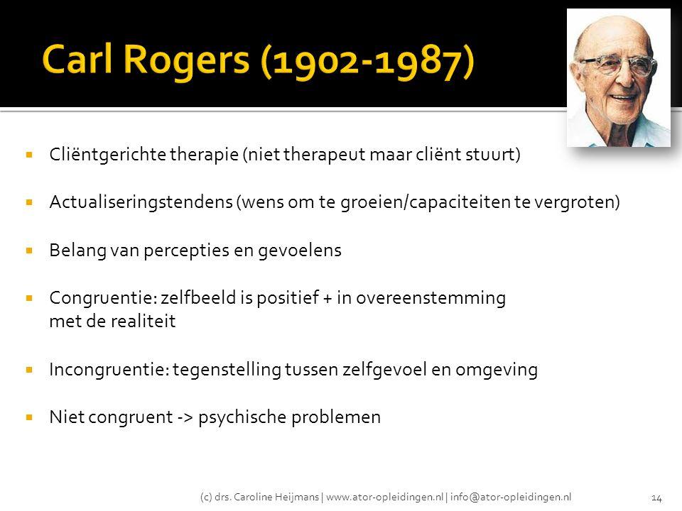 Carl Rogers (1902-1987) Cliëntgerichte therapie (niet therapeut maar cliënt stuurt)