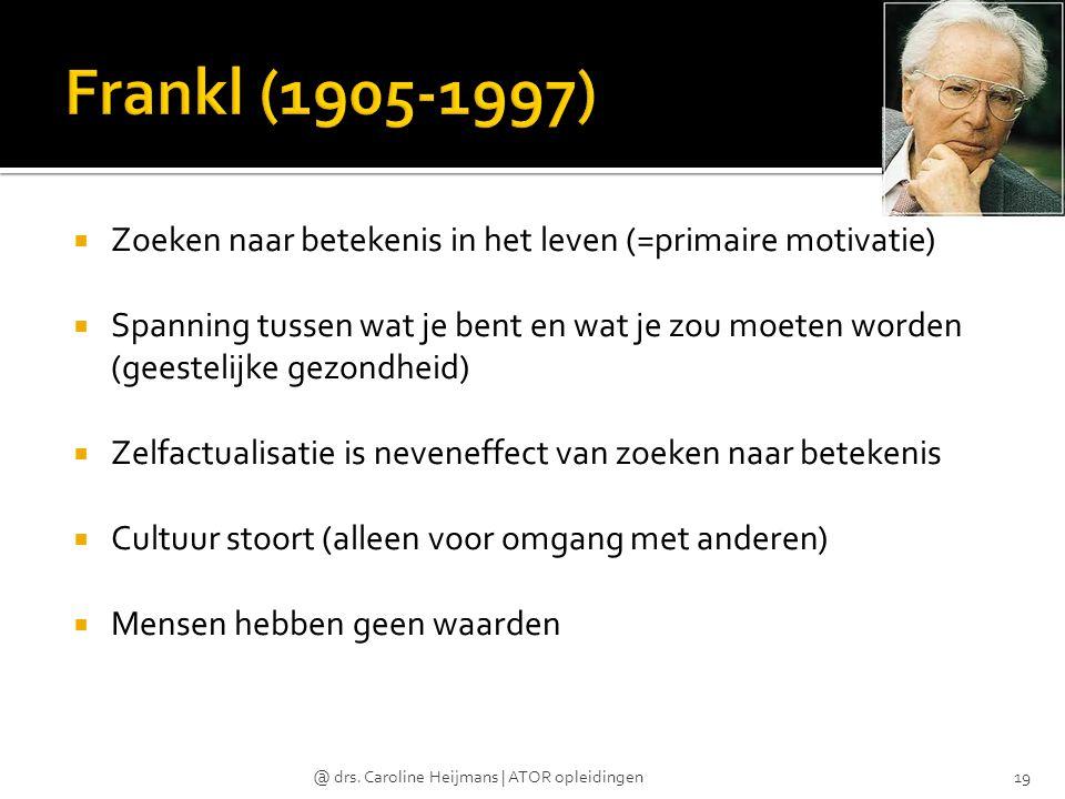 Frankl (1905-1997) Zoeken naar betekenis in het leven (=primaire motivatie)