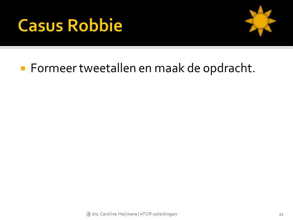 Casus Robbie Formeer tweetallen en maak de opdracht.