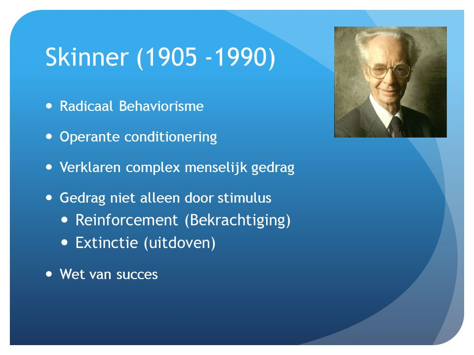 Skinner (1905 -1990) Reinforcement (Bekrachtiging)