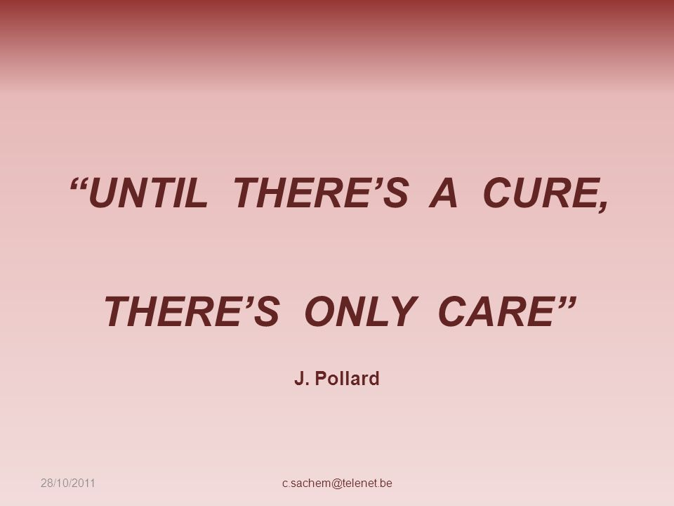 UNTIL THERE'S A CURE, THERE'S ONLY CARE
