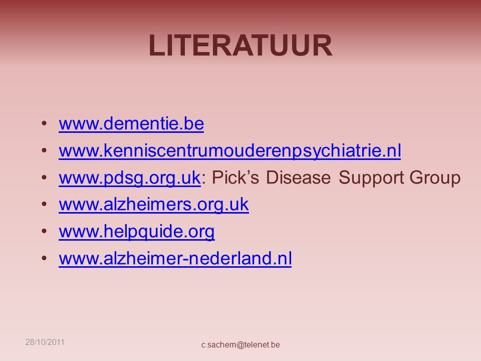 LITERATUUR www.dementie.be www.kenniscentrumouderenpsychiatrie.nl