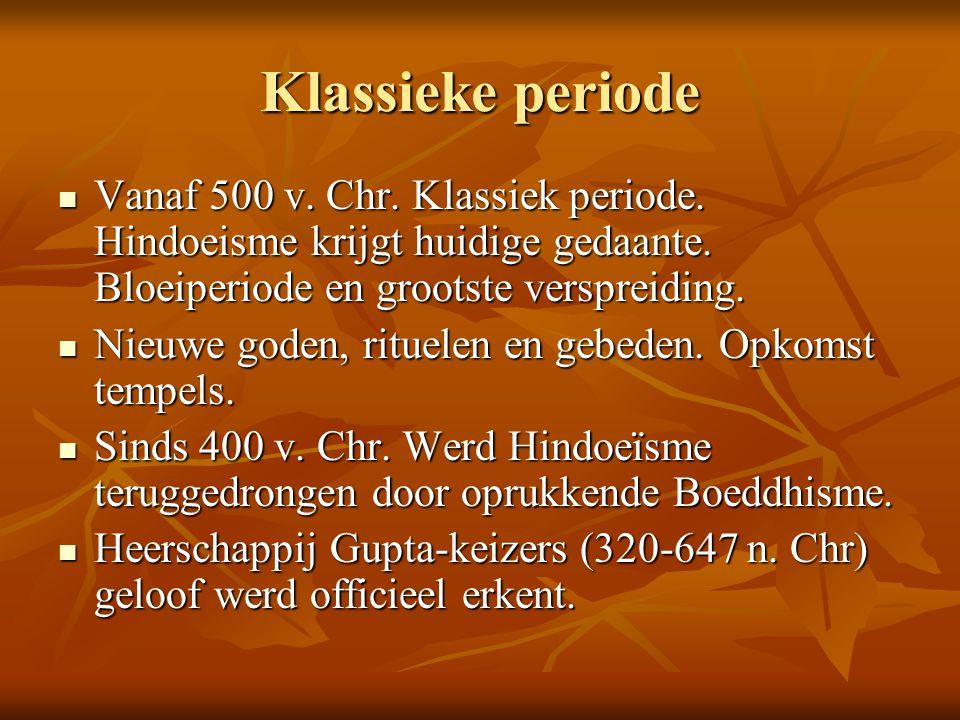 Klassieke periode Vanaf 500 v. Chr. Klassiek periode. Hindoeisme krijgt huidige gedaante. Bloeiperiode en grootste verspreiding.