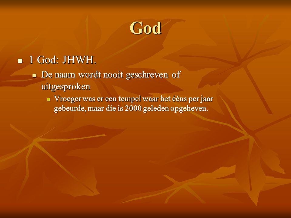 God 1 God: JHWH. De naam wordt nooit geschreven of uitgesproken