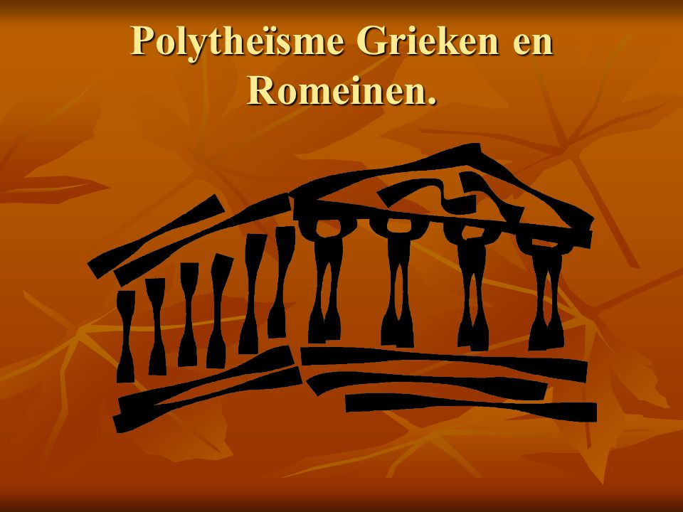 Polytheïsme Grieken en Romeinen.