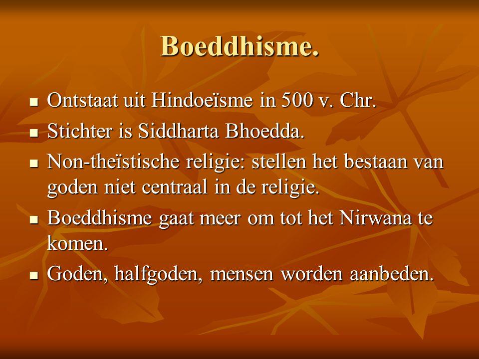 Boeddhisme. Ontstaat uit Hindoeïsme in 500 v. Chr.