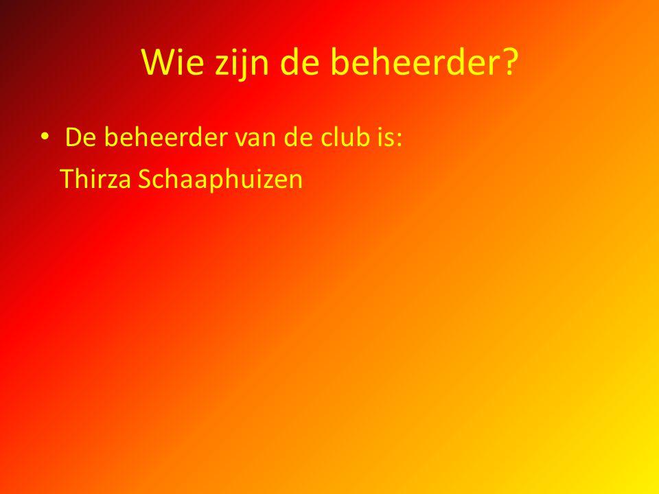 Wie zijn de beheerder De beheerder van de club is: