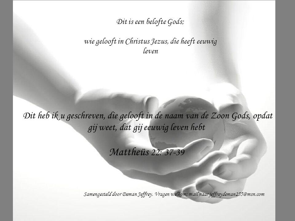 Mattheüs 22: 37-39 Dit is een belofte Gods;