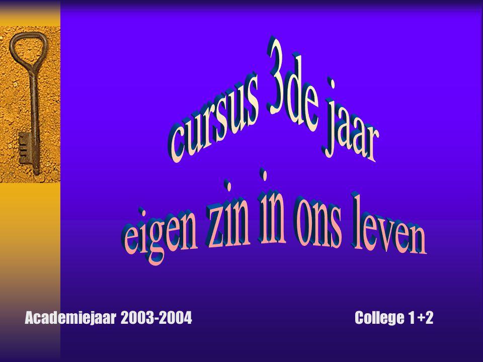 cursus 3de jaar eigen zin in ons leven Academiejaar 2003-2004