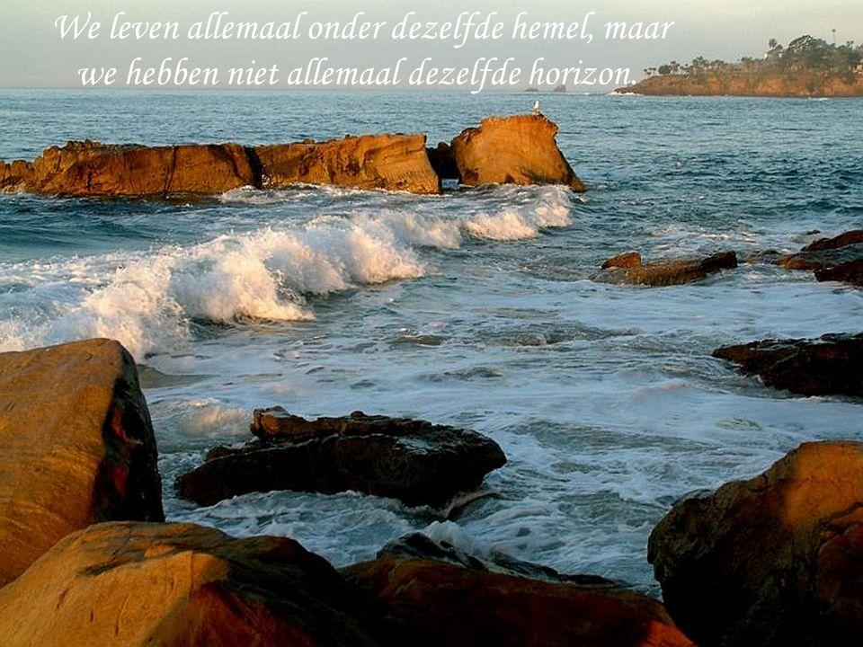 We leven allemaal onder dezelfde hemel, maar we hebben niet allemaal dezelfde horizon.