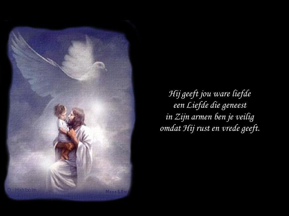 Hij geeft jou ware liefde een Liefde die geneest