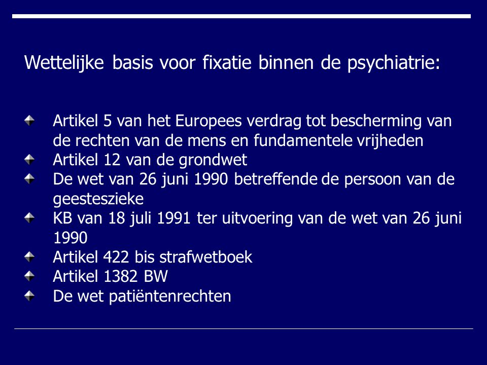 Wettelijke basis voor fixatie binnen de psychiatrie: