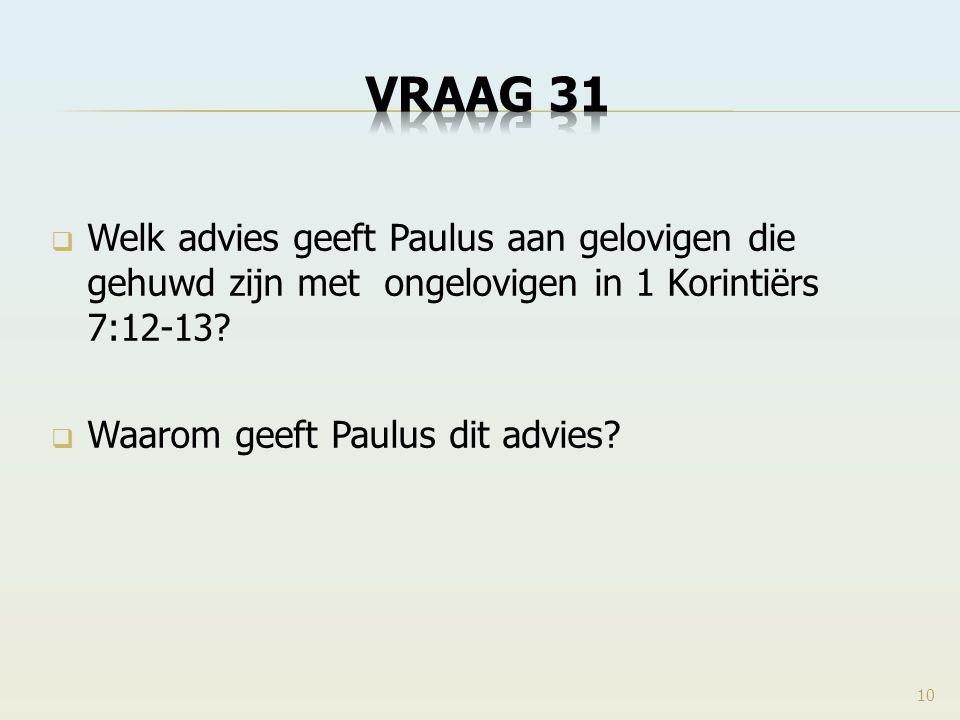 VRAAG 31 Welk advies geeft Paulus aan gelovigen die gehuwd zijn met ongelovigen in 1 Korintiërs 7:12-13