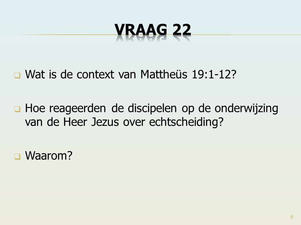 VRAAG 22 Wat is de context van Mattheüs 19:1-12