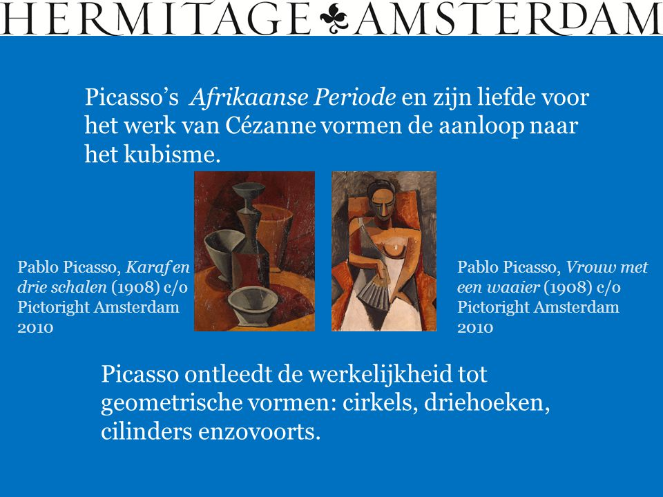 Picasso's Afrikaanse Periode en zijn liefde voor het werk van Cézanne vormen de aanloop naar het kubisme.
