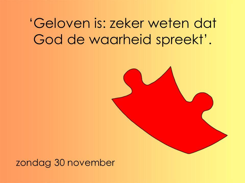 'Geloven is: zeker weten dat God de waarheid spreekt'.