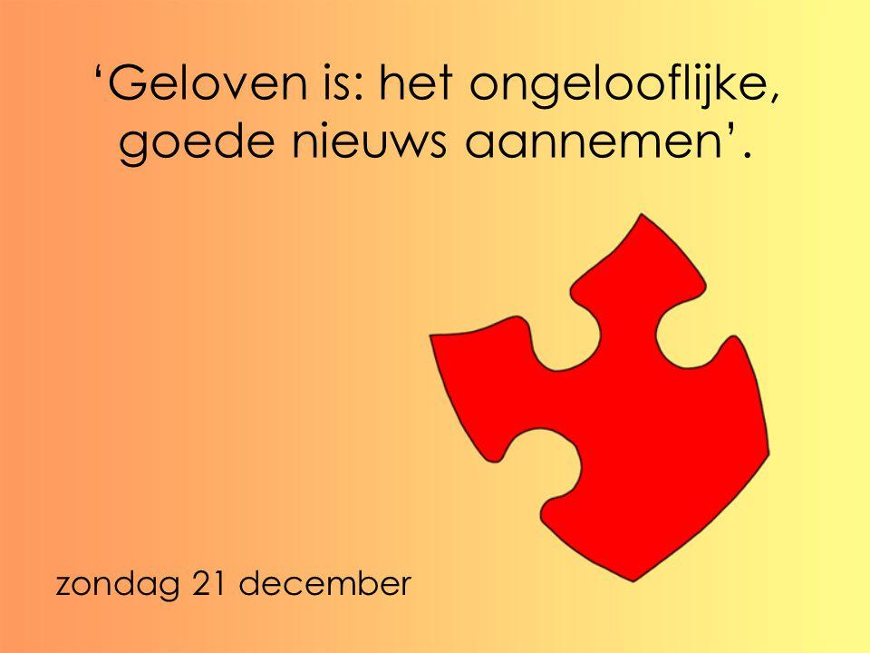 'Geloven is: het ongelooflijke, goede nieuws aannemen'.