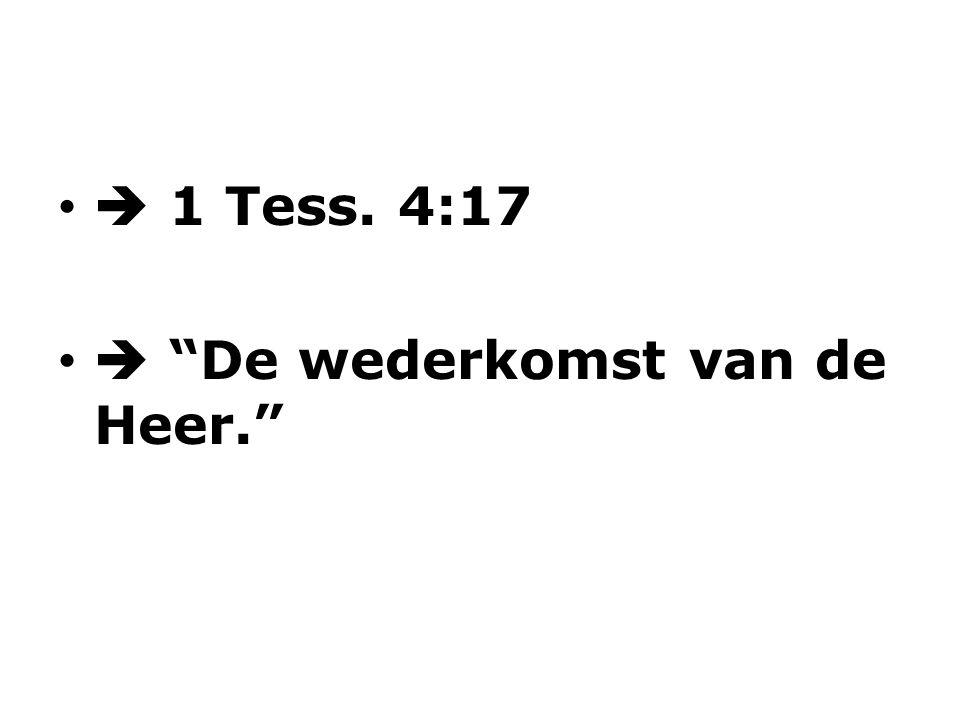  1 Tess. 4:17  De wederkomst van de Heer.