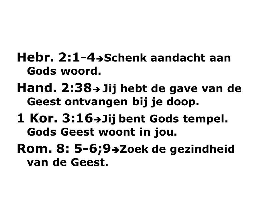 Hebr. 2:1-4Schenk aandacht aan Gods woord. Hand