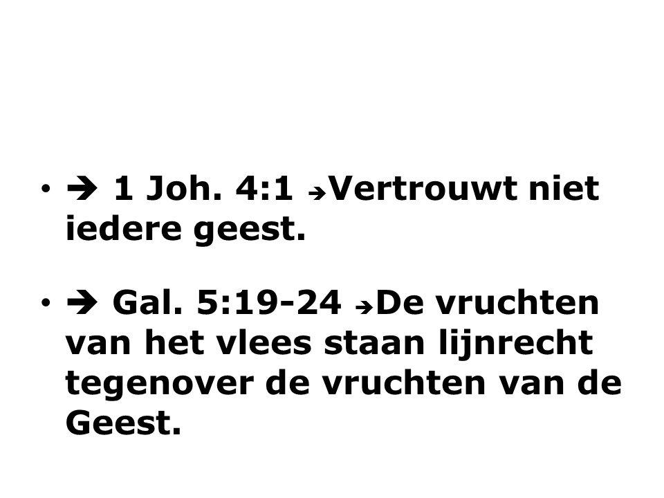  1 Joh. 4:1 Vertrouwt niet iedere geest.