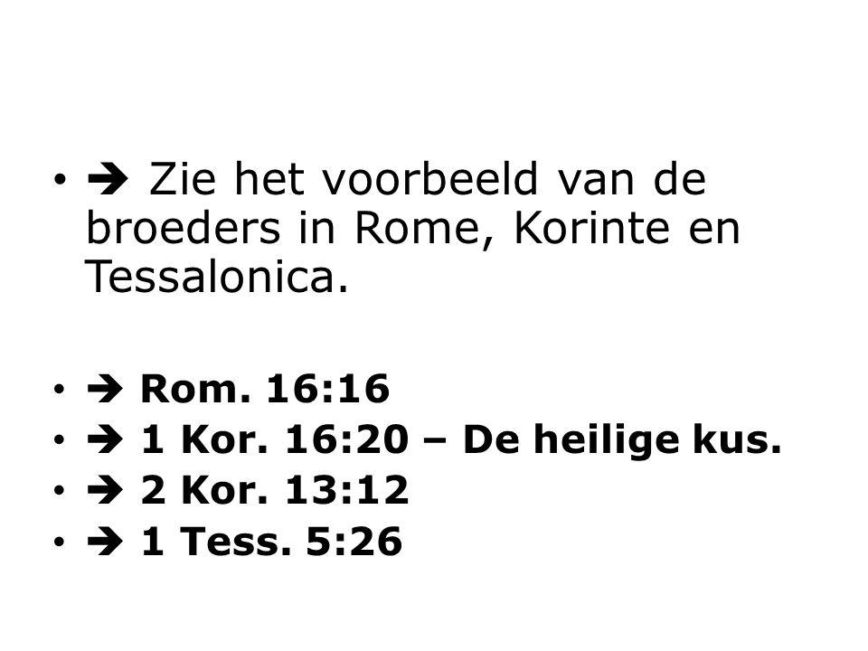  Zie het voorbeeld van de broeders in Rome, Korinte en Tessalonica.