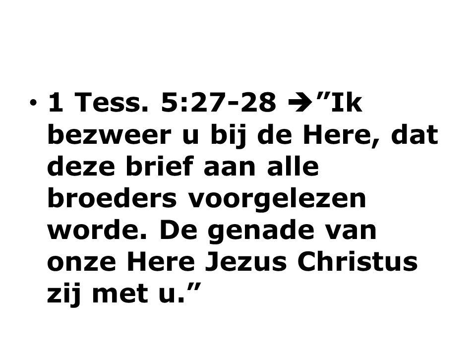 1 Tess. 5:27-28  Ik bezweer u bij de Here, dat deze brief aan alle broeders voorgelezen worde.