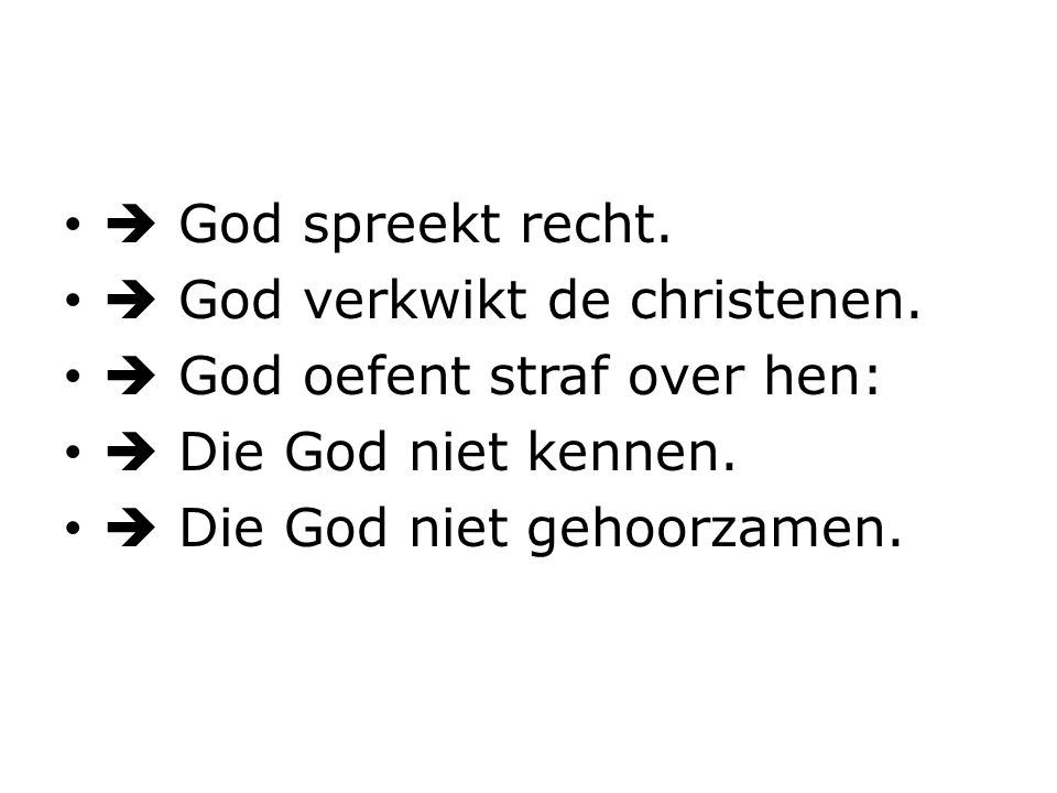  God spreekt recht.  God verkwikt de christenen.  God oefent straf over hen:  Die God niet kennen.