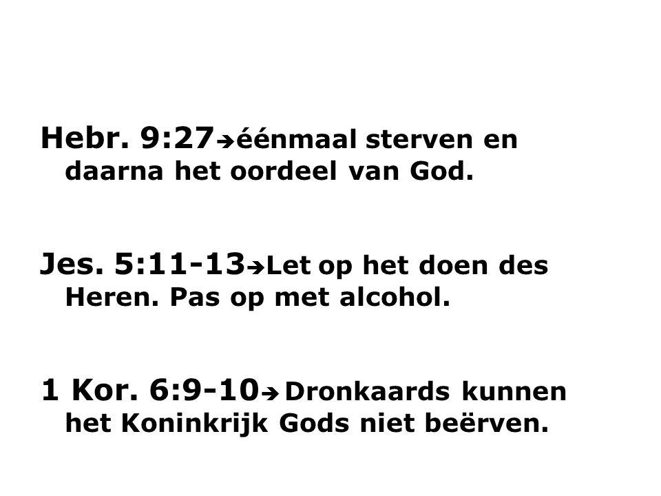 Hebr. 9:27éénmaal sterven en daarna het oordeel van God.