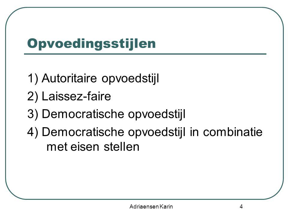 Opvoedingsstijlen 1) Autoritaire opvoedstijl 2) Laissez-faire