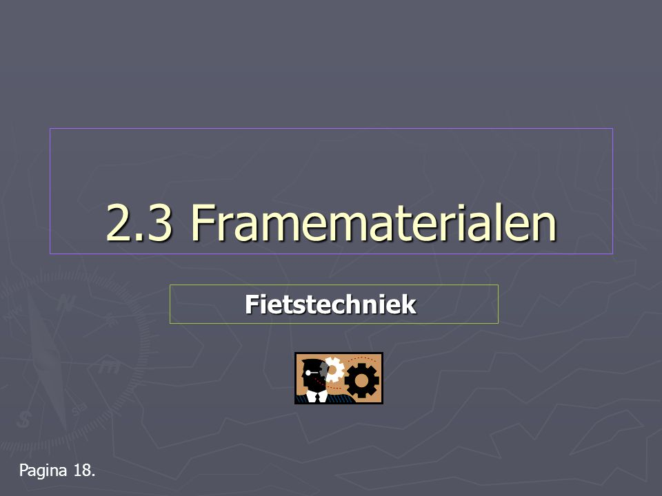 2.3 Framematerialen Fietstechniek Pagina 18.