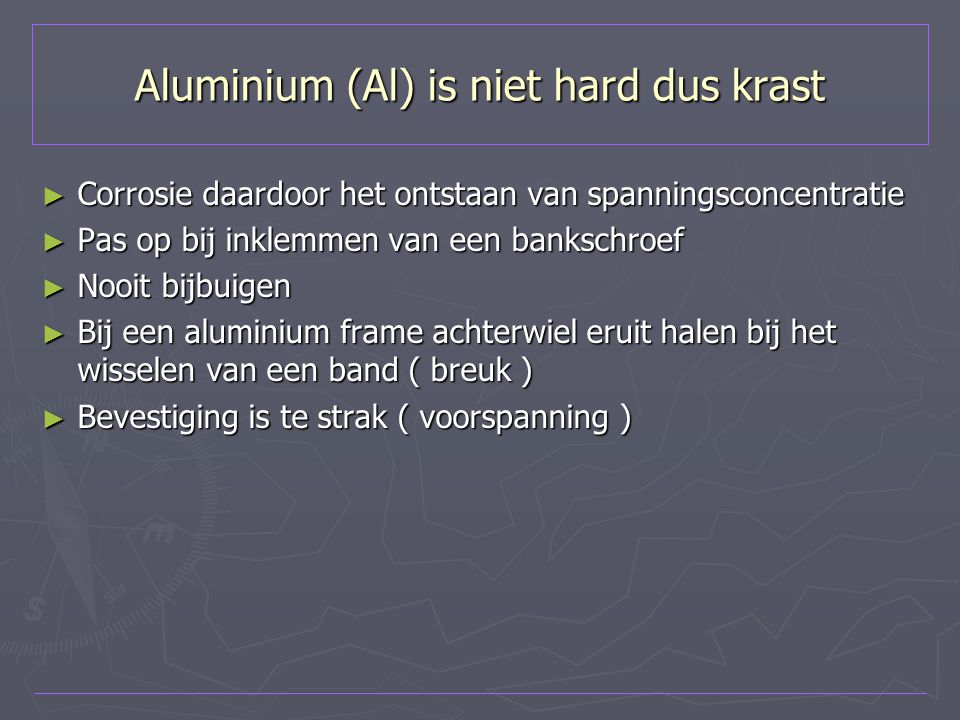 Aluminium (Al) is niet hard dus krast