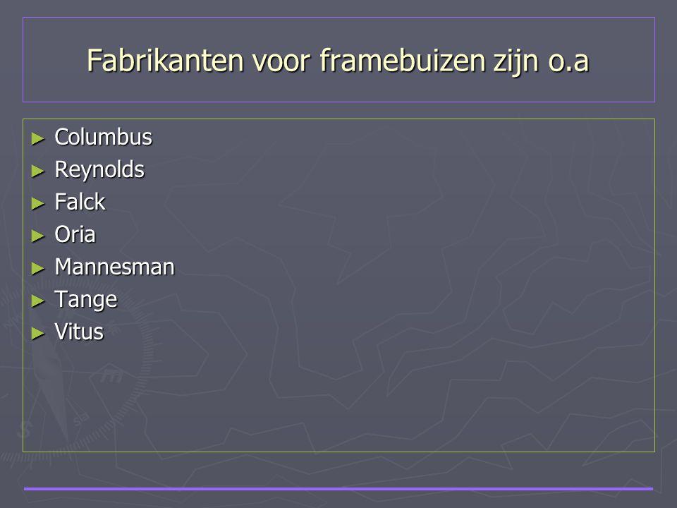 Fabrikanten voor framebuizen zijn o.a