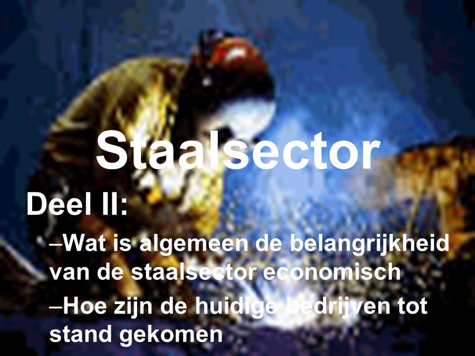 Staalsector Deel II: Wat is algemeen de belangrijkheid van de staalsector economisch.