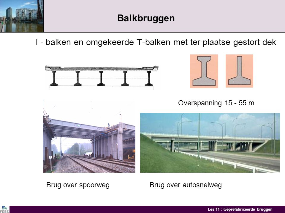 Balkbruggen I - balken en omgekeerde T-balken met ter plaatse gestort dek. Overspanning 15 - 55 m.