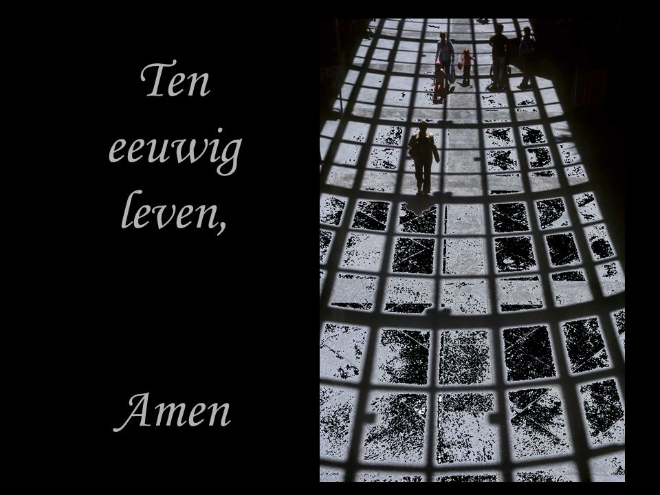 Ten eeuwig leven, Amen