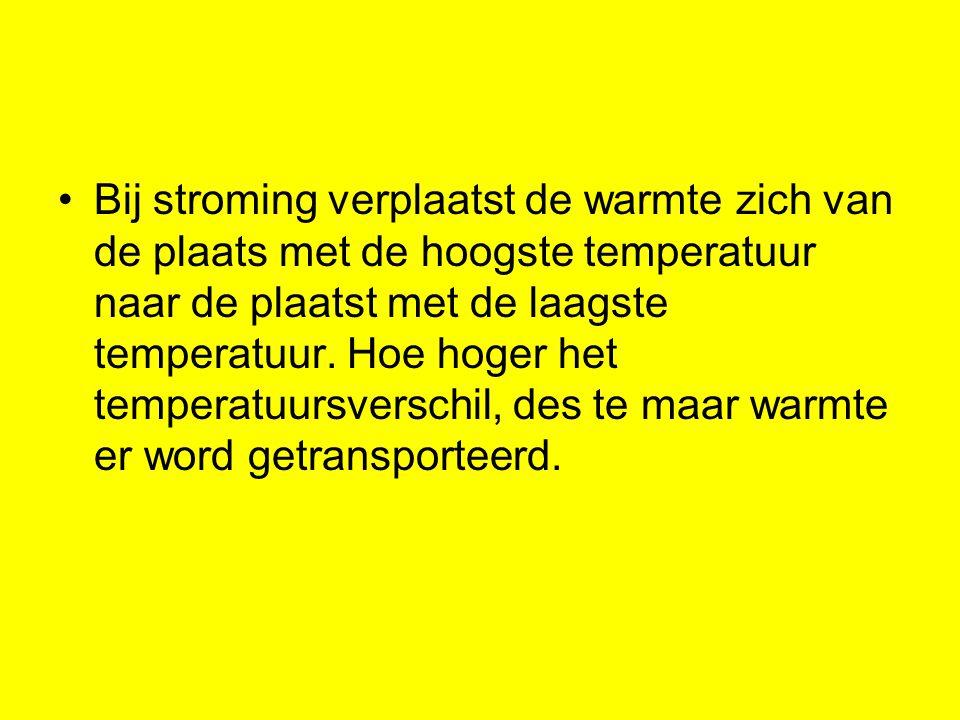 Bij stroming verplaatst de warmte zich van de plaats met de hoogste temperatuur naar de plaatst met de laagste temperatuur.