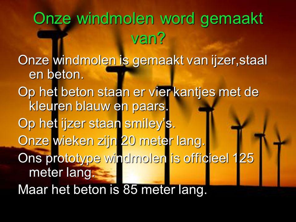 Onze windmolen word gemaakt van