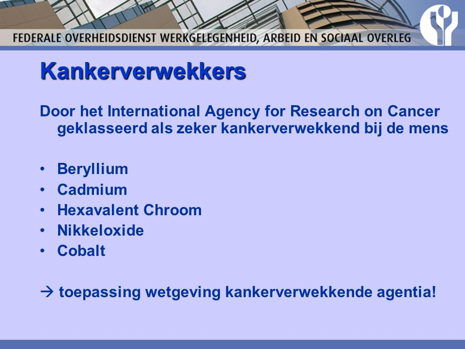 Kankerverwekkers Door het International Agency for Research on Cancer geklasseerd als zeker kankerverwekkend bij de mens.