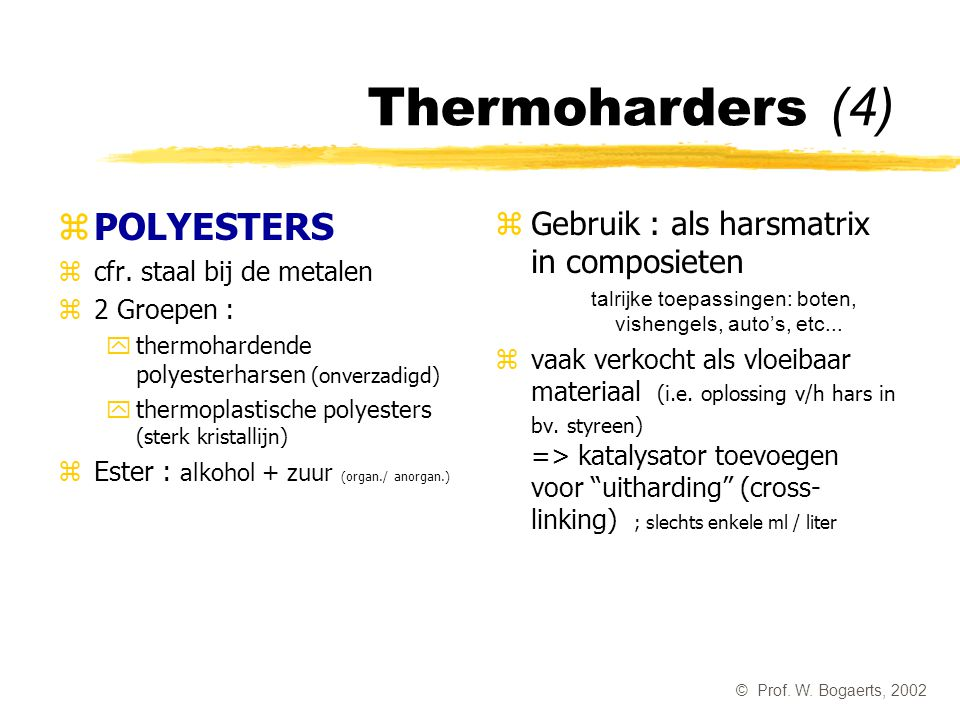 Thermoharders (4) POLYESTERS Gebruik : als harsmatrix in composieten