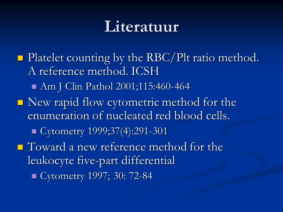Literatuur Platelet counting by the RBC/Plt ratio method. A reference method. ICSH. Am J Clin Pathol 2001;115:460-464.