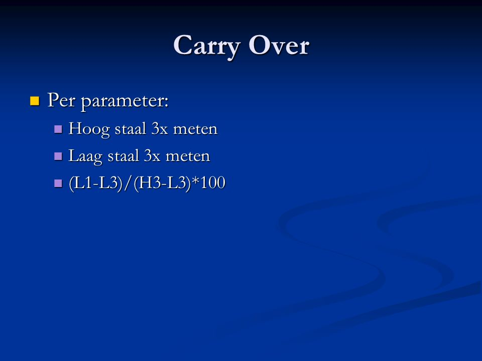 Carry Over Per parameter: Hoog staal 3x meten Laag staal 3x meten