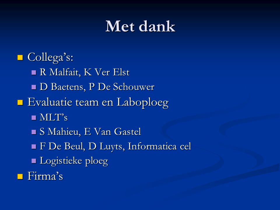 Met dank Collega's: Evaluatie team en Laboploeg Firma's