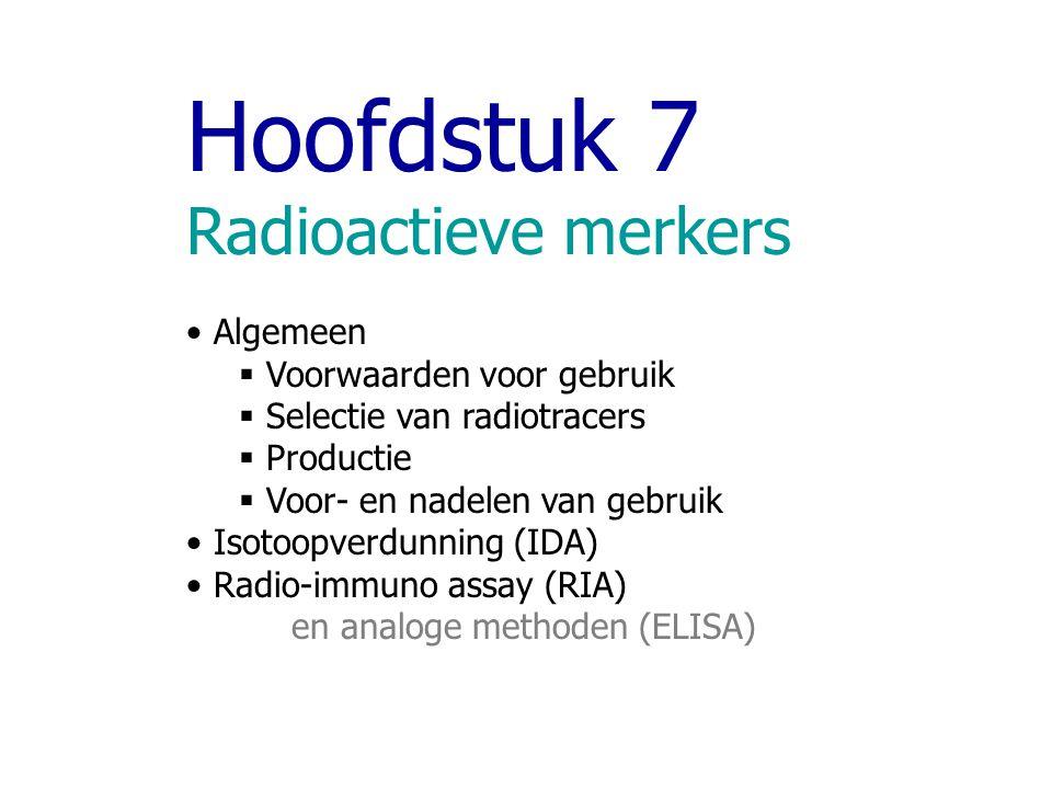 Hoofdstuk 7 Radioactieve merkers Algemeen Voorwaarden voor gebruik
