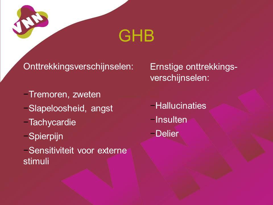 GHB Onttrekkingsverschijnselen: Ernstige onttrekkings- verschijnselen: