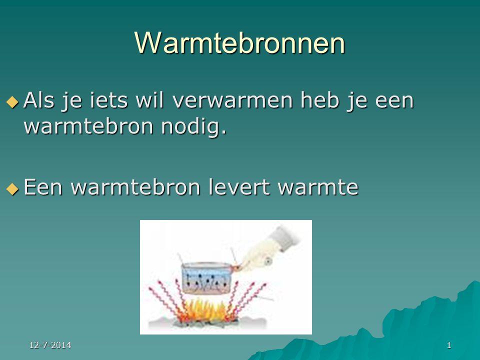Warmtebronnen Als je iets wil verwarmen heb je een warmtebron nodig.