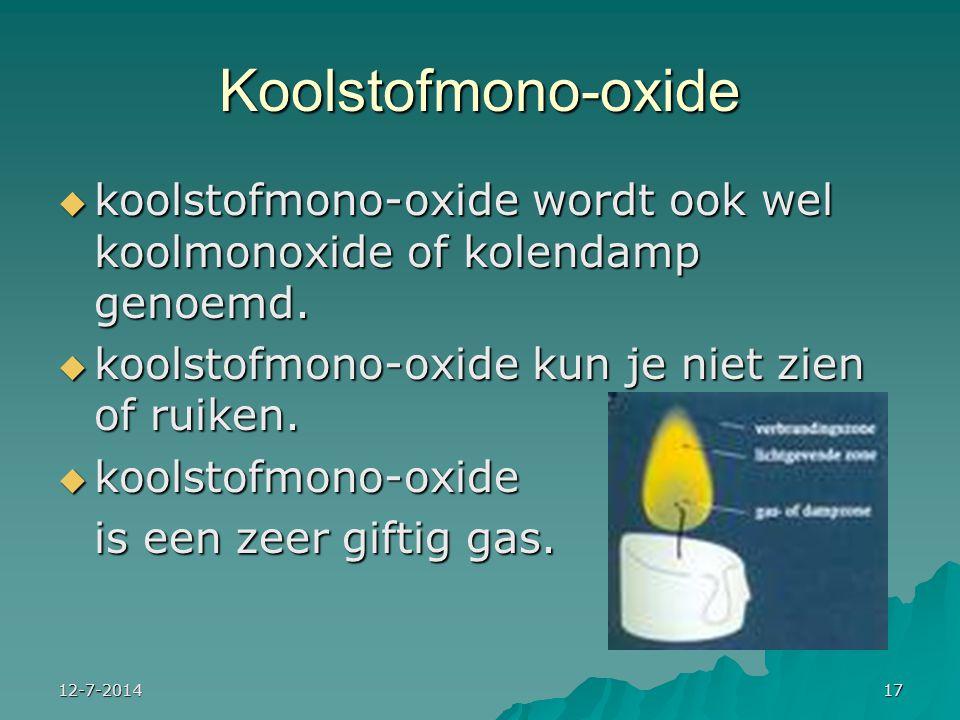 Koolstofmono-oxide koolstofmono-oxide wordt ook wel koolmonoxide of kolendamp genoemd. koolstofmono-oxide kun je niet zien of ruiken.