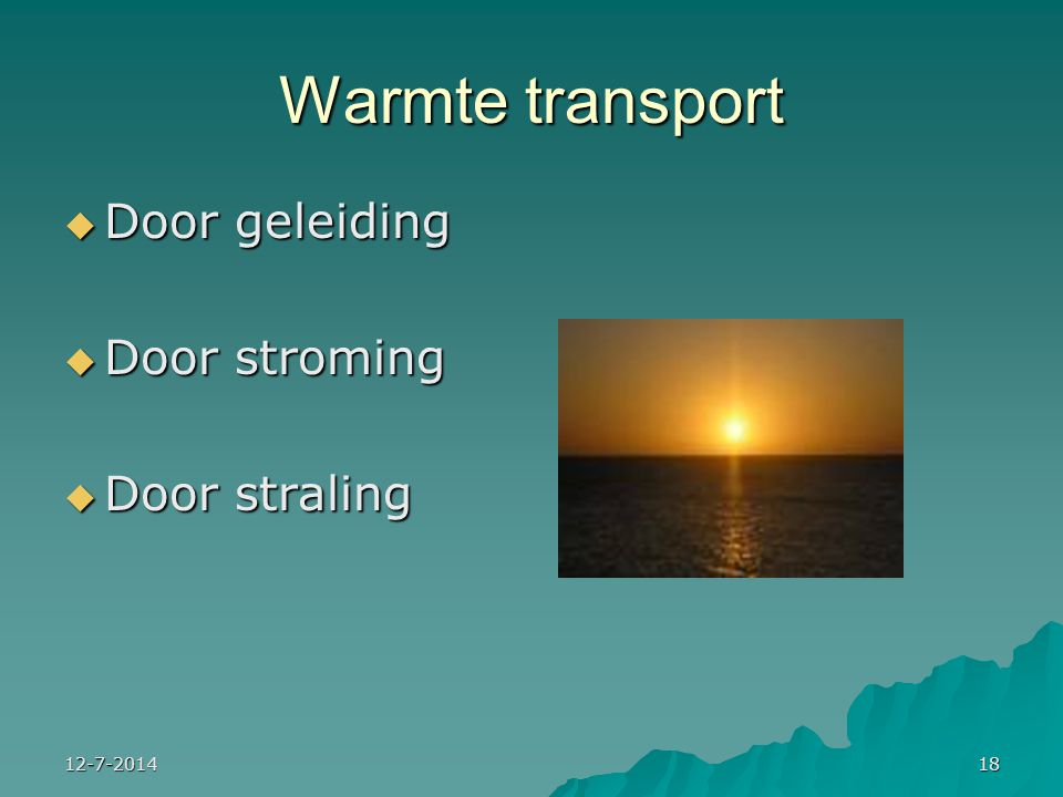 Warmte transport Door geleiding Door stroming Door straling 4-4-2017