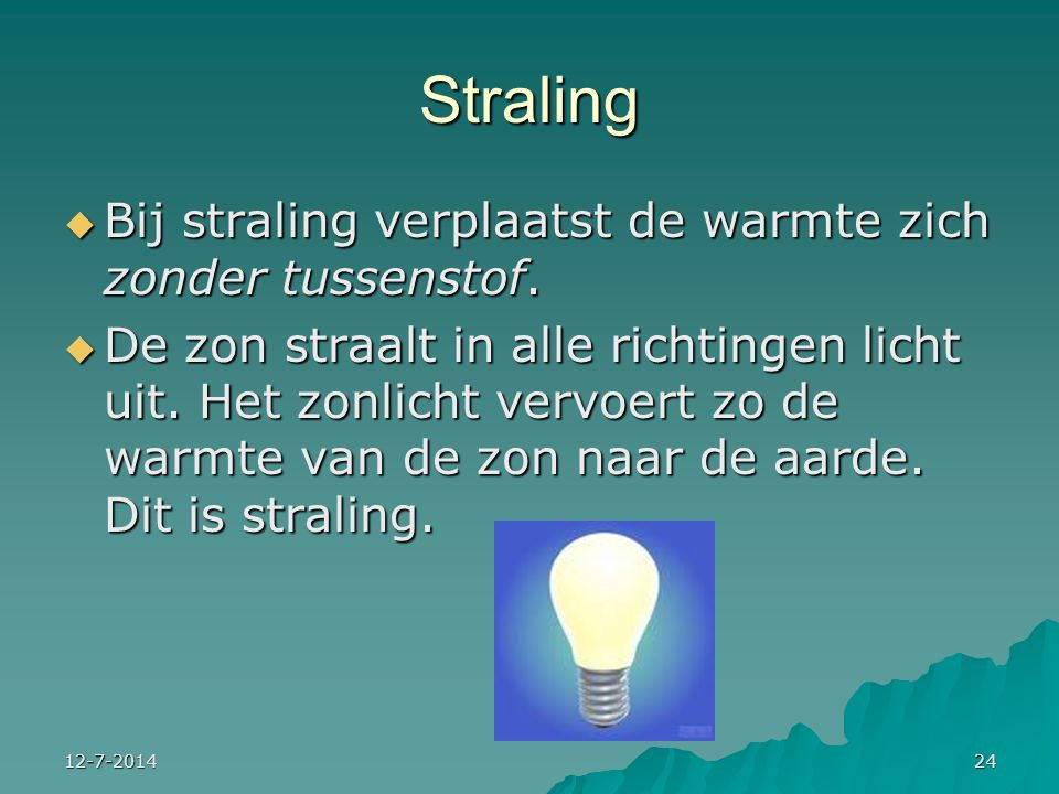 Straling Bij straling verplaatst de warmte zich zonder tussenstof.