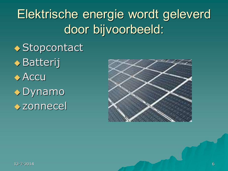 Elektrische energie wordt geleverd door bijvoorbeeld: